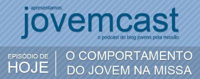 JOVEMCAST - EPISÓDIO 2: O COMPORTAMENTO DO JOVEM NA MISSA!