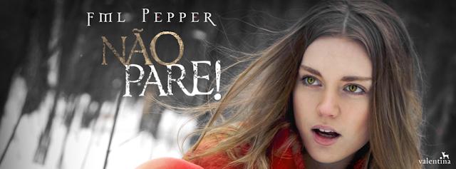 [Novidade] Não Pare!  |   Fml Pepper