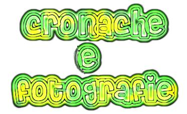 CRONACHE E FOTOGRAFIE