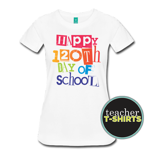 Happy 120th Day of School T-Shirt for 1st Grade Teachers from teachertshirts.spreadshirt.com