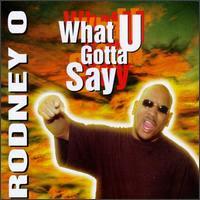 Rodney O – What U Gotta Say (1997, CD, 128)