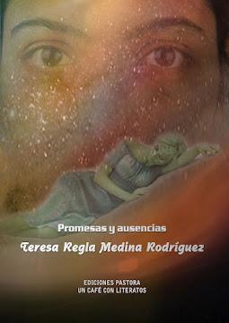 PROMESAS Y AUSENCIAS <br> Teresa Regla Medina Rodríguez