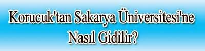 Korucuk - Sakarya Üniversitesi Kampüs Nasıl Gidilir?