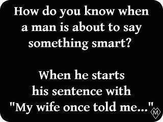 How do you know when a man is about to say something smart?