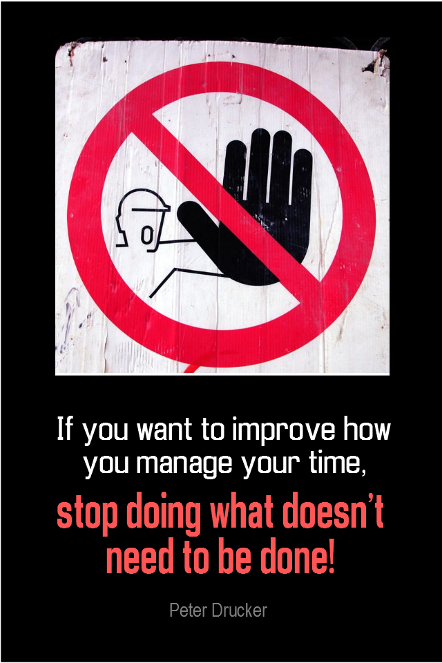 visual quote - image quotation for PRIORITIES - If you want to improve how you manage your time, stop doing what doesn't need to be done! - Peter Drucker