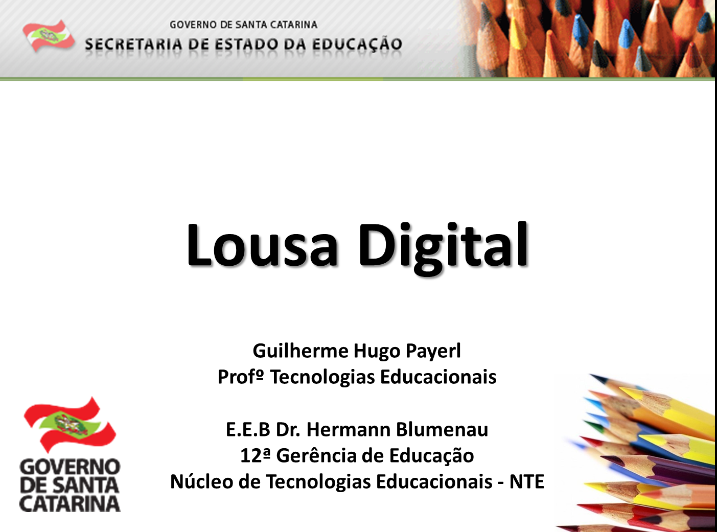 http://www.slideshare.net/TecnologiasRiodoSul/lousa-digital-37870076