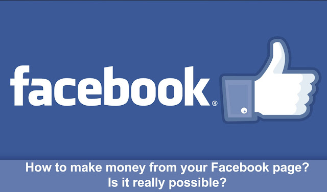 How to make money from your Facebook page? Is it really possible?