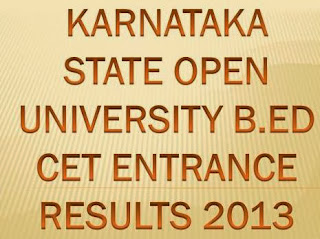 Karnataka State Open University B.Ed CET Exam Results 2013 Marks at www.karnatakastateopenuniversity.in