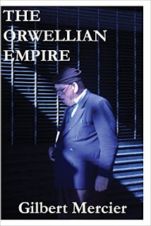 http://www.amazon.com/Orwellian-Empire-Gilbert-Mercier/dp/099665352X/ref=sr_1_1?s=books&ie=UTF8&qid=1448816280&sr=1-1&keywords=the+orwellian+empire