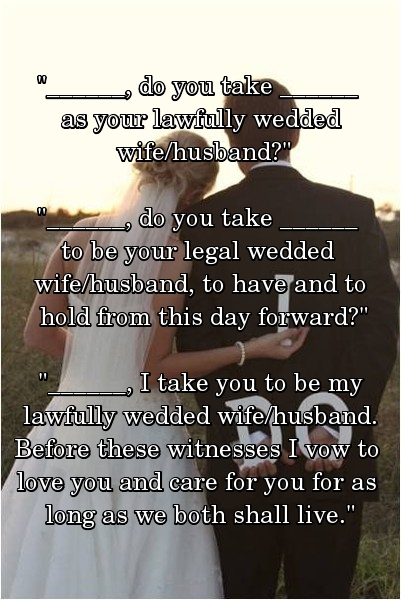 Wedding Vows Do You Take As Your Lawfully Wedded Wife Husband To Be Legal