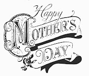Happy Mothers Day. A VERY HAPPY MOTHERS DAY TO EVERYONE!