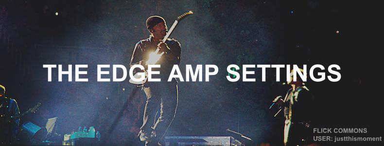 The Edge U2 Amp Settings