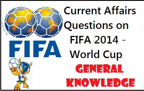 FIFA, FIFA 2014, FIFA world cup , Current affairs for sbi clerk, current affairs for bank exam