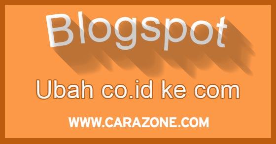 Cara Mudah Ubah domain Blogspot.co.id kembali ke Blogspot.com