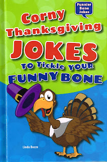 http://www.amazon.com/Corny-Thanksgiving-Jokes-Tickle-Funnier/dp/0766041204/ref=sr_1_1?ie=UTF8&qid=1383578018&sr=8-1&keywords=corny+thanksgiving+day+jokes