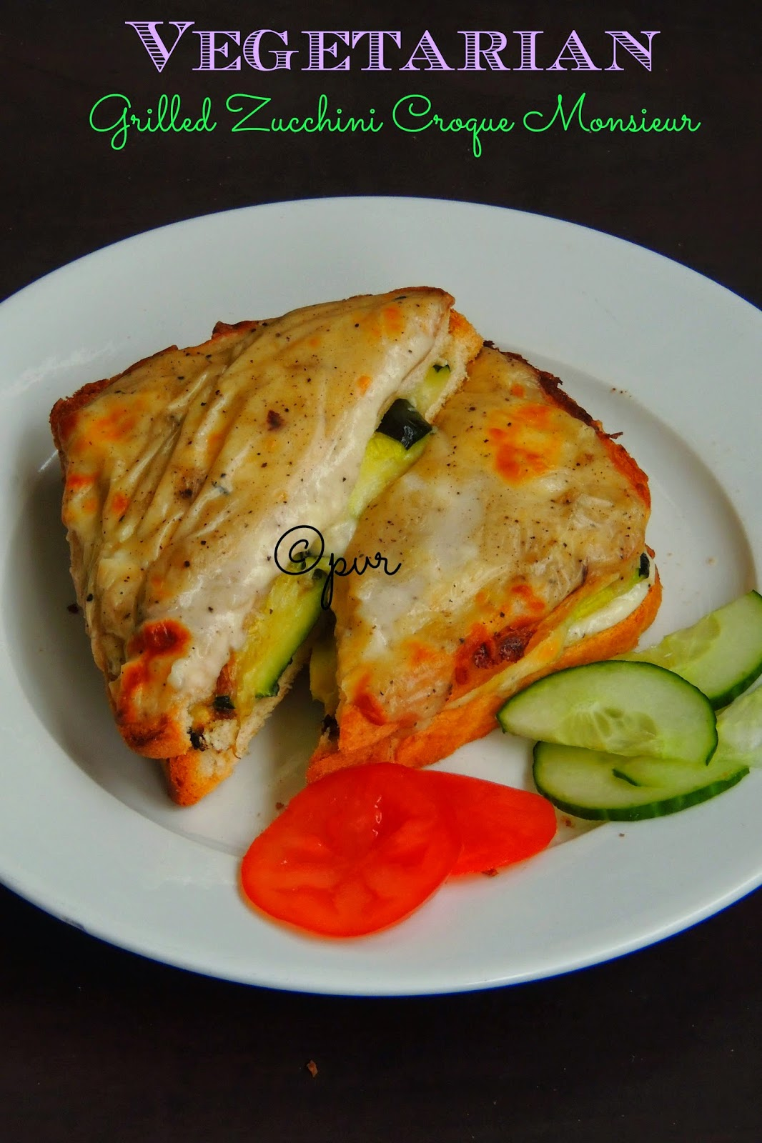 Priya's Versatile Recipes: Vegetarian Grilled Zucchini Croque Monsieur