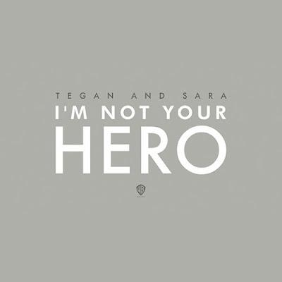 Tegan And Sara - I'm Not Your Hero Lyrics