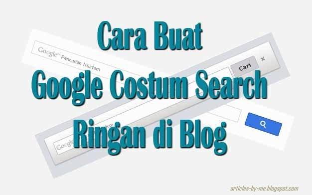 Cara Buat Google Costum Search Ringan di Blog