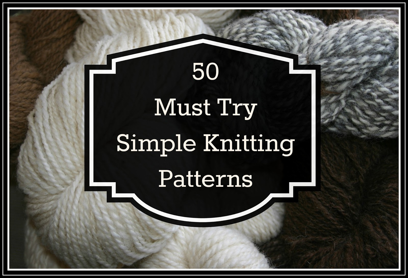 Simple Knitting Patterns : 50 Must Try Simple Knitting Patterns - The Knit Wit by Shair