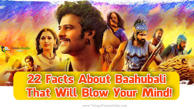 22 Facts About Baahubali That Will Blow Your Mind!