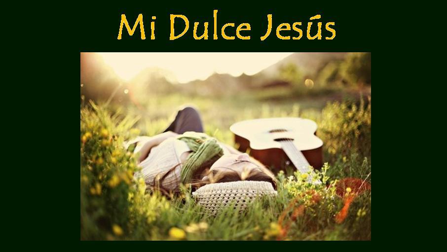 Mi Dulce Jesús