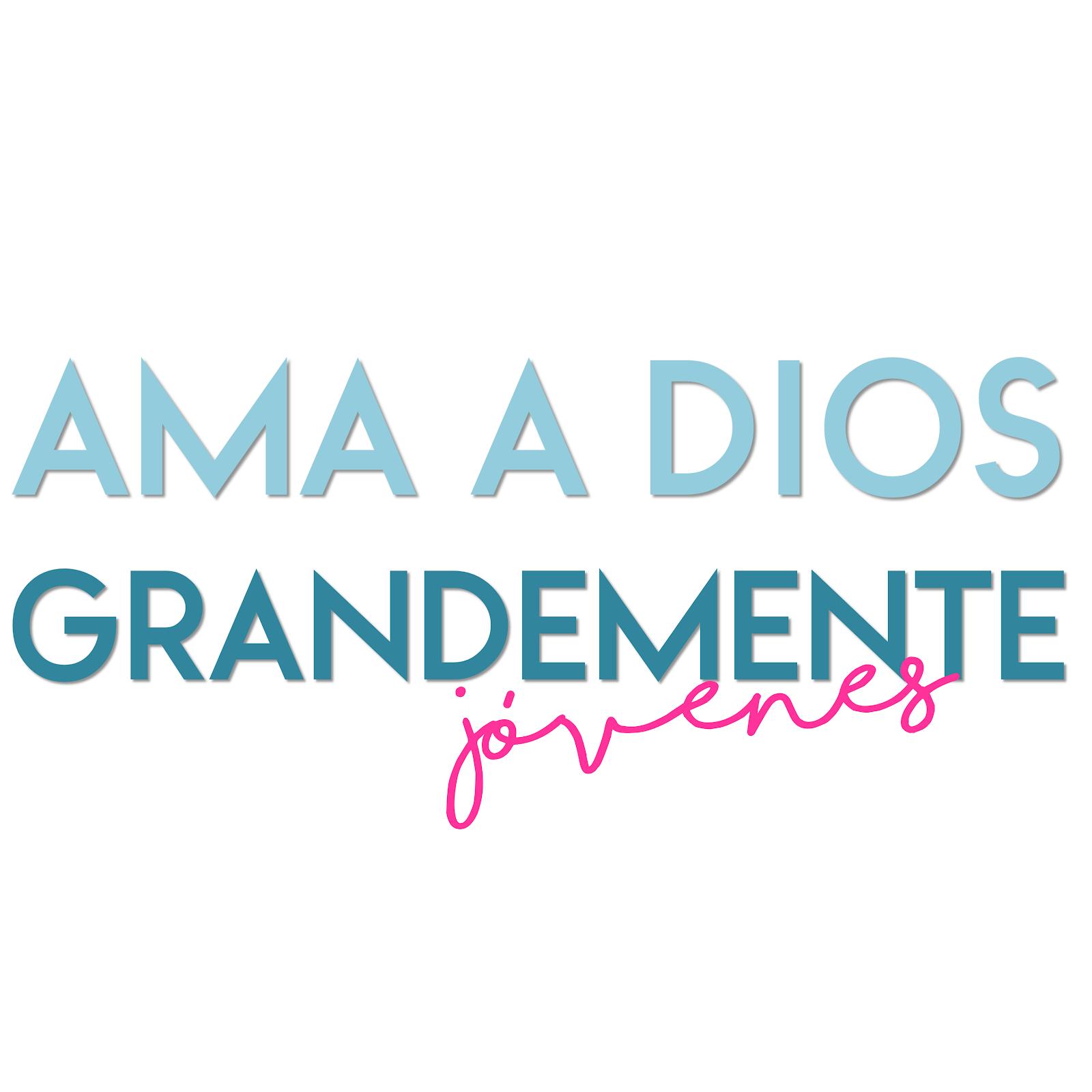 Ama a Dios Grandemente - Jóvenes