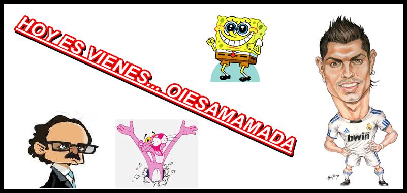 HOY ES VIENES... OIESAMAMADA