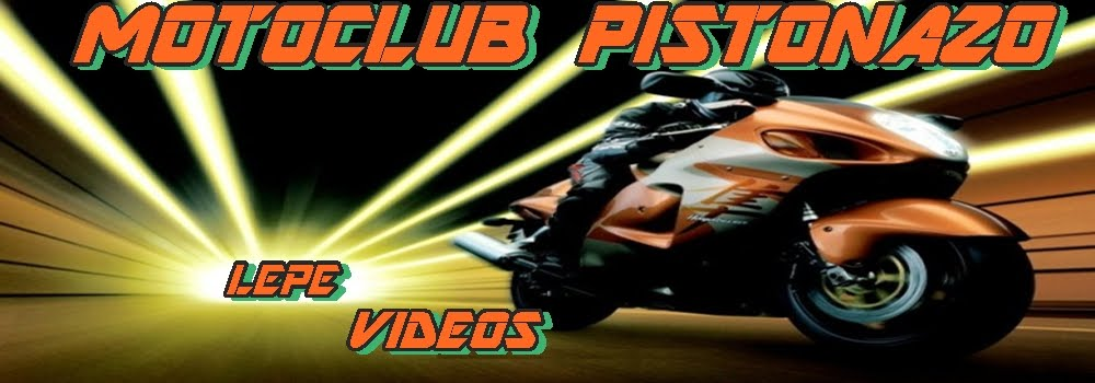 VIDEOS/WWW.MOTOCLUBPISTONAZO.COM