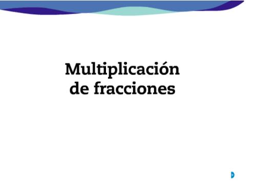 Multiplicación de fracciones.