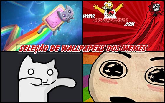 Seleção de Wallpapers dos Memes - HumorTaLouco.com