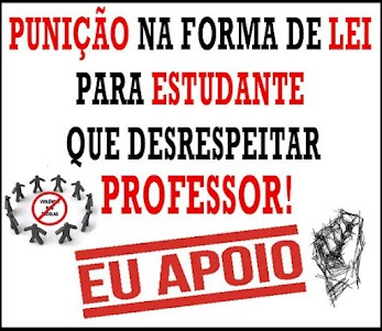 PUNIÇÃO NA FORMA DE LEI PARA ESTUDANTE QUE DESRESPEITAR PROFESSOR - EU APOIO