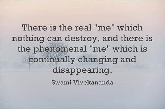 """There is the real me which nothing can destroy, and there is the phenomenal me which is continually changing and disappearing."""