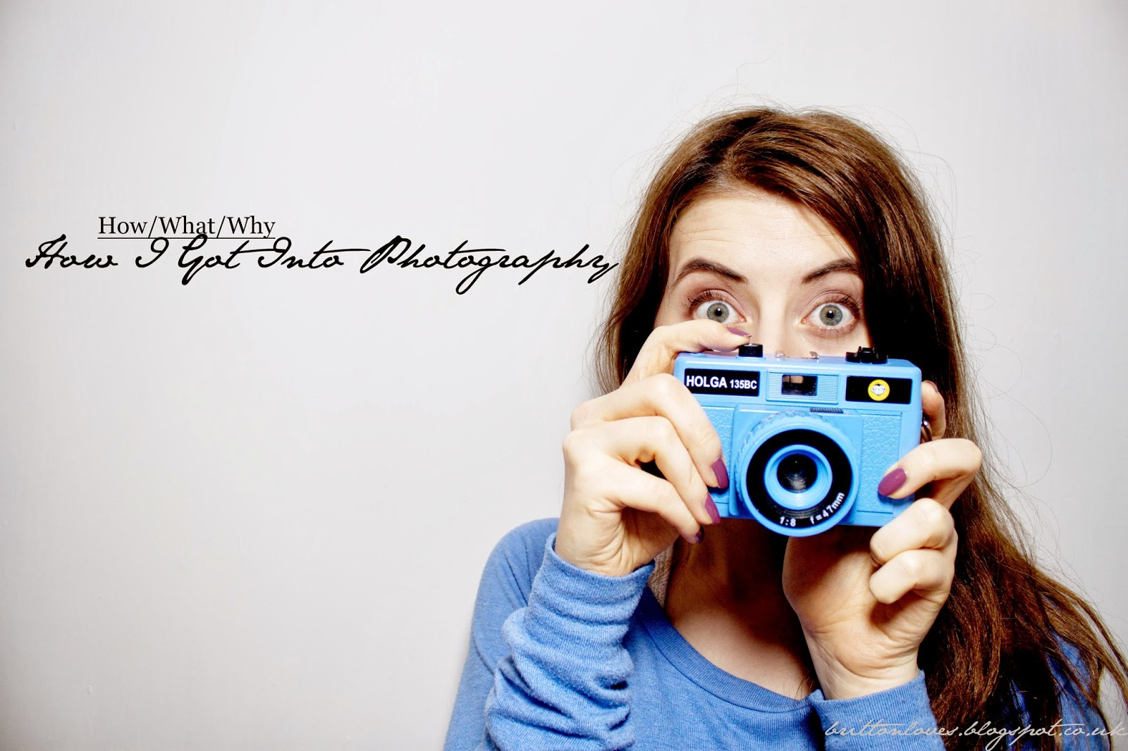 HOW WHAT WHY : HOW I GOT INTO PHOTOGRAPHY