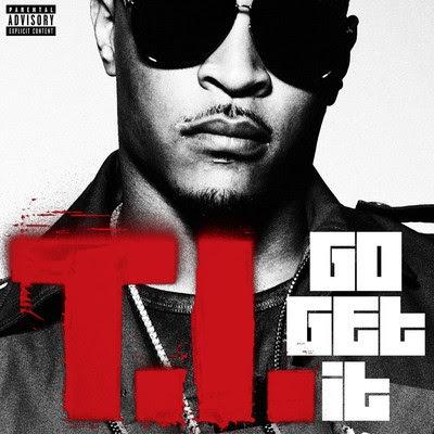 T.I. - Go Get It Lyrics