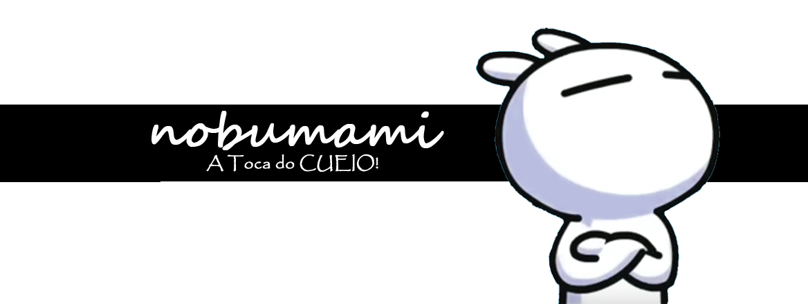 nobumami - A Toca do CUEIO!