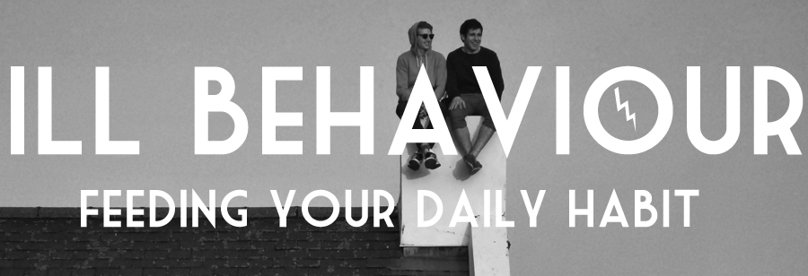Ill Behaviour | Feeding Your Daily Habit