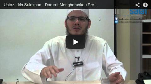 Ustaz Idris Sulaiman – Darurat Mengharuskan Perkara yang Haram