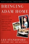 BRINGING ADAM HOME by Les Standiford with Det. Sgt. Joe Matthews
