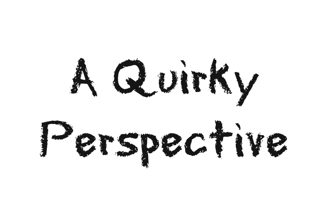 A Quirky Perspective