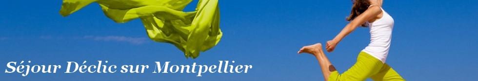 Séjour Déclic sur Montpellier