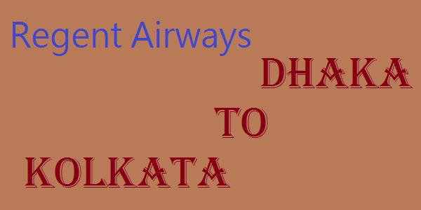 Regent Airways Dhaka to Kolkata Ticket Price