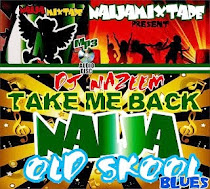 NAIJAMIXTAPE PRESENT TAKE ME BACK NAIJA OLD SKOOL R/B MIX TAPE FT DJ NAZEEM