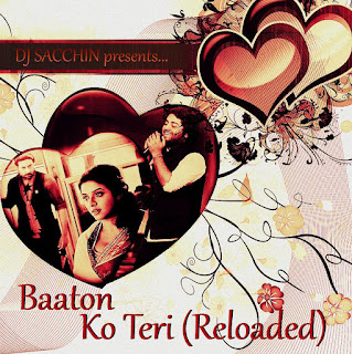 Baaton Ko Teri (Reloaded) - DJ Sacchin (Reloaded)
