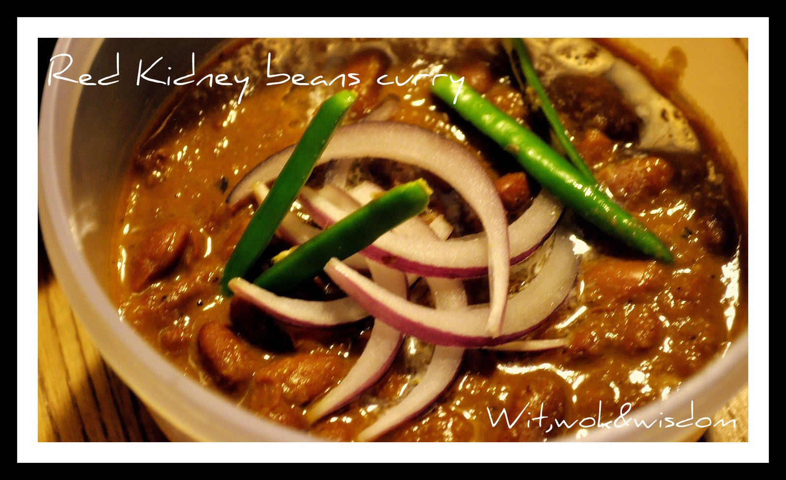 Wit,wok&wisdom: Rich and rocking - Red Kidney beans curry
