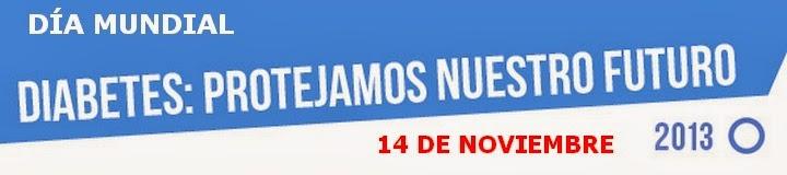 14 DE NOVIEMBRE DE 2013, DÍA MUNDIAL DE LA DIABETES