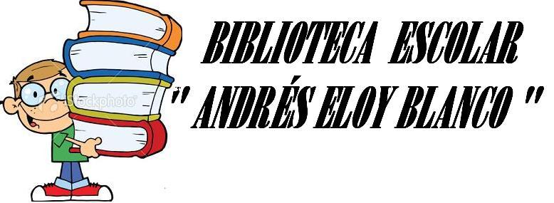 """Biblioteca Escolar """"ANDRES ELOY BLANCO"""""""