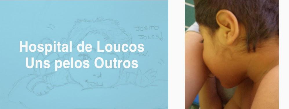 Hospital de Loucos...uns pelos outros!