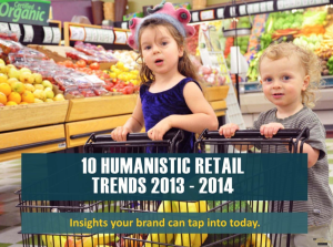 Global Trends 10 Humanist Retail Trends 2013 - 2014