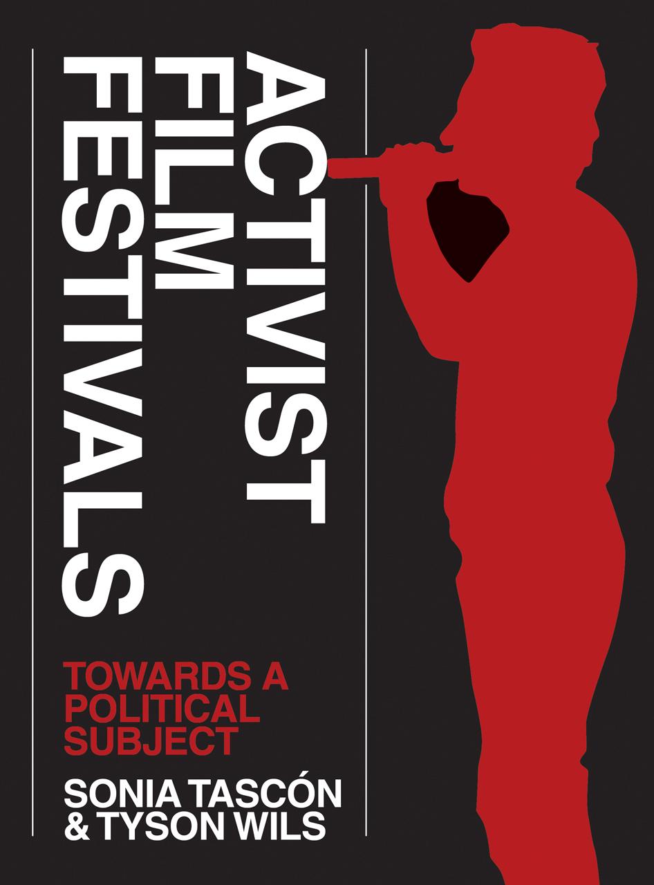 Activist Film Festivals Eds. Tascon&Wils