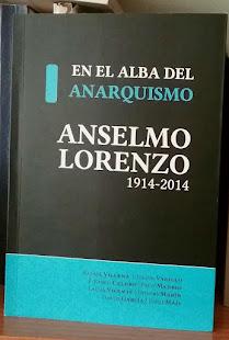 """ESTE ES MI ÚLTIMO LIBRO COLECTIVO: """"En el alba del anarquismo. Anselmo Lorenzo""""."""